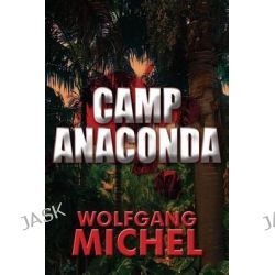 Camp Anaconda by Wolfgang Michel, 9781627095990.