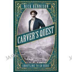 Carver's Quest, Carver & Quint by Nick Rennison, 9781848871793.