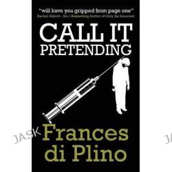Call It Pretending by Frances Di Plino, 9781909841376.