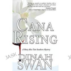 Cana Rising, A Mary Alice Tate Southern Mystery by Dinah Swan, 9781482328059.
