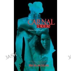 Carnal Hours, Nathan Heller Novels (Paperback) by Max Allan Collins, 9781612180977.