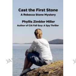 Cast the First Stone, A Rebecca Stone Mystery by Phyllis Zimbler Miller, 9781490535487.