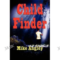 Child Finder by Mike Angley, 9781590958278.