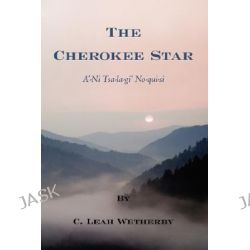 Cherokee Star by C. Leah Wetherby, 9781425974855.