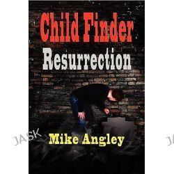 Child Finder Resurrection by Mike Angley, 9781590958292.