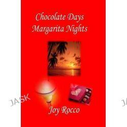 Chocolate Days Margarita Nights by Joy Rocco, 9781499640717.