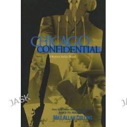 Chicago Confidential, A Nathan Heller Novel by Max Allan Collins, 9781612180946.