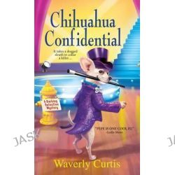 Chihuahua Confidential, A Barking Detective Mystery by Waverly Curtis, 9780758274960.