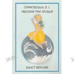 Cinderella, P. I. Around the World by Juliet Kincaid, 9780989950480.