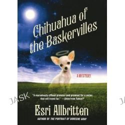 Chihuahua of the Baskervilles, Tripping Magazine Mystery by Esri Allbritten, 9781250051585.