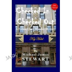 Checked in / Checked Out, A Faison Quay Murder Mystery by Michael James Stewart, 9781500528249.