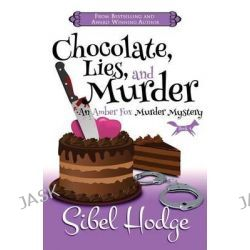 Chocolate, Lies, and Murder (Amber Fox Mysteries Book #4) by Sibel Hodge, 9781493611720.