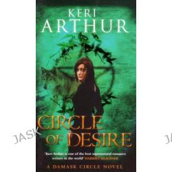 Circle of Desire, Damask Circle Series : Book 3 by Keri Arthur, 9780749909185.