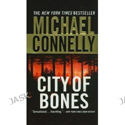 City of Bones, Detective Harry Bosch Series : Book 8 by Michael Connelly, 9780756989491.