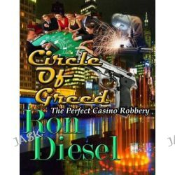Circle of Greed, The Perfect Casino Robbery by MR Ron W Diesel, 9781512007251.