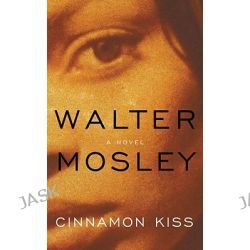 Cinnamon Kiss, Easy Rawlins Mysteries (Hardcover) by Walter Mosley, 9780316073028.