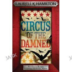 Circus of the Damned, The Anita Blake, Vampire Hunter Series : Book 3 by Laurell K. Hamilton, 9780755355310.