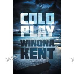 Cold Play by Winona Kent, 9781682300466.