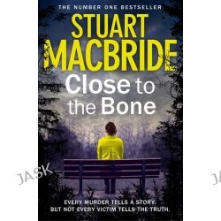 Close to the Bone, Logan McRae Series: Book 8 by Stuart MacBride, 9780007344291.