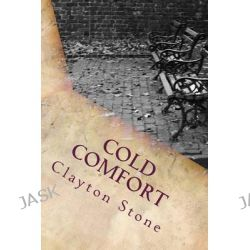 Cold Comfort by Clayton Stone, 9781492125334.