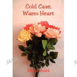 Cold Case, Warm Heart by Diana Buehl, 9781598247572.