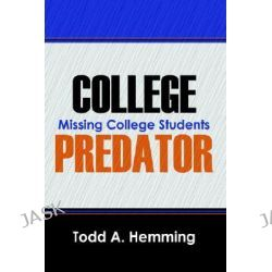 College Predator, Missing College Students by Todd A Hemming, 9781598004755.