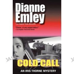 Cold Call, Iris Thorne Mysteries - Book 1 by Dianne Emley, 9780984784653.