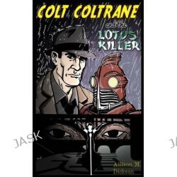 Colt Coltrane and the Lotus Killer by Allison M Dickson, 9781495255281.