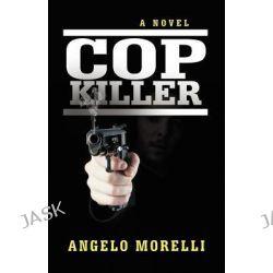 Cop Killer by Angelo Morelli, 9781475914191.