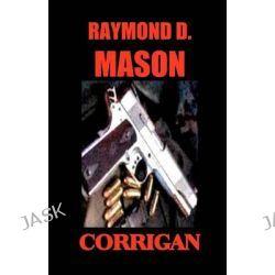 Corrigan by Raymond D Mason, 9781440436901.