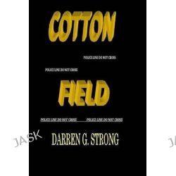 Cotton Field by Darren G Strong, 9780990473640.