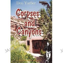 Corpses and Canyons, A Kip Yardley Mystery by Don Yarber, 9781419693038.