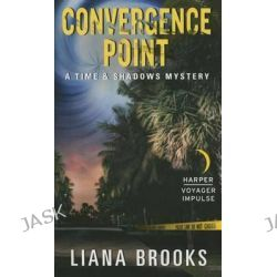Convergence Point, Time & Shadows Mystery by Liana Brooks, 9780062407689.