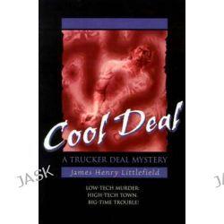 Cool Deal, Trucker Deal Mysteries by James Henry Littlefield, 9780595164615.