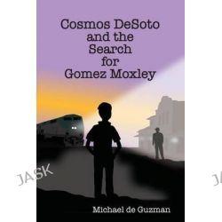 Cosmos Desoto and the Search for Gomez Moxley by Michael de Guzman, 9781515080039.