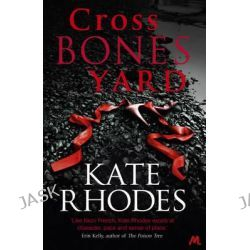 Crossbones Yard, Alice Quentin by Kate Rhodes, 9781444738766.