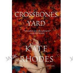 Crossbones Yard, Alice Quentin by Kate Rhodes, 9781250038197.