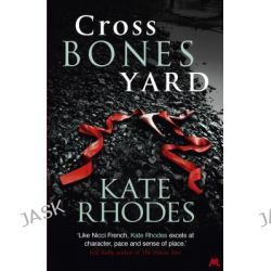 Crossbones Yard, Alice Quentin by Kate Rhodes, 9781444738742.