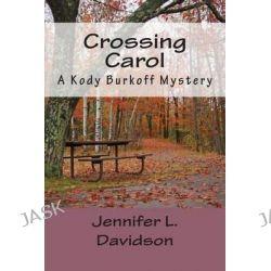 Crossing Carol, A Kody Burkoff Mystery by Jennifer L Davidson, 9781500372095.