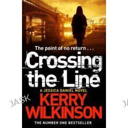 Crossing the Line, Jessica Daniel Series by Kerry Wilkinson, 9781447247876.
