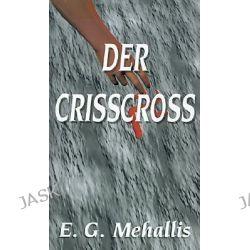 Crisscross, Der by Emanuel G. Mehallis, 9781587215490.