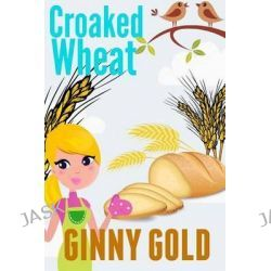 Croaked Wheat by Ginny Gold, 9781500809560.