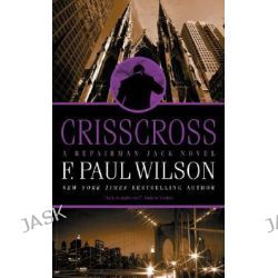 Crisscross, A Repairman Jack Novel by F. Paul Wilson, 9780765346063.