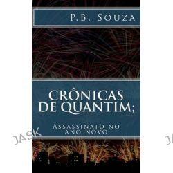 Cronicas de Quantim; Assassinato No Ano Novo. by P B Souza, 9781508566236.