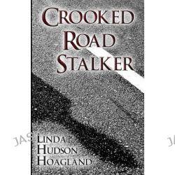 Crooked Road Stalker by Linda Hudson Hoagland, 9781630009243.