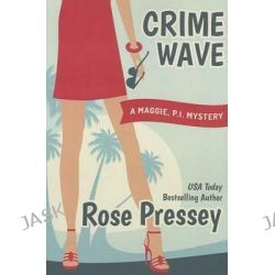 Crime Wave, Maggie, P.I. Mysteries by Rose Pressey, 9781477818190.