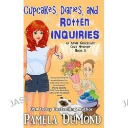 Cupcakes, Diaries, and Rotten Inquiries, (A Romantic, Comedic Annie Graceland Mystery) by Pamela Dumond, 9781508452034.