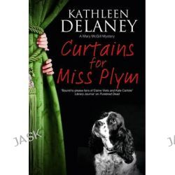 Curtains for Miss Plym, A Mary Mcgill Canine Mystery by Kathleen Delaney, 9780727885746.