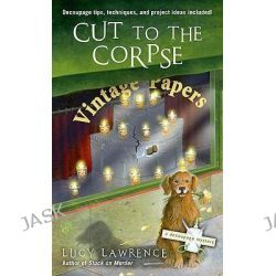 Cut to the Corpse, Decoupage Mystery by Lucy Lawrence, 9780425233894.