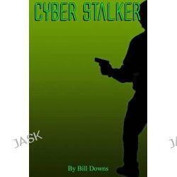 Cyber Stalker by Bill T Downs, 9781500795979.